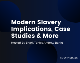 Webinar – Andrew Banks – Informed 365 – Modern Slavery Implications, Case Studies & More